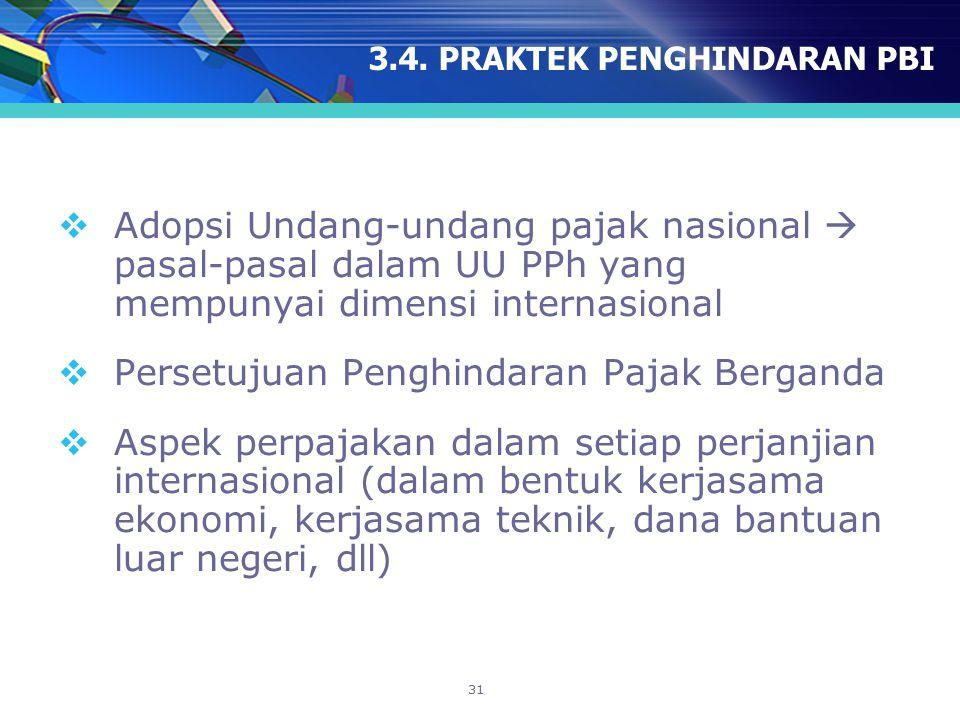 31 3.4. PRAKTEK PENGHINDARAN PBI  Adopsi Undang-undang pajak nasional  pasal-pasal dalam UU PPh yang mempunyai dimensi internasional  Persetujuan P