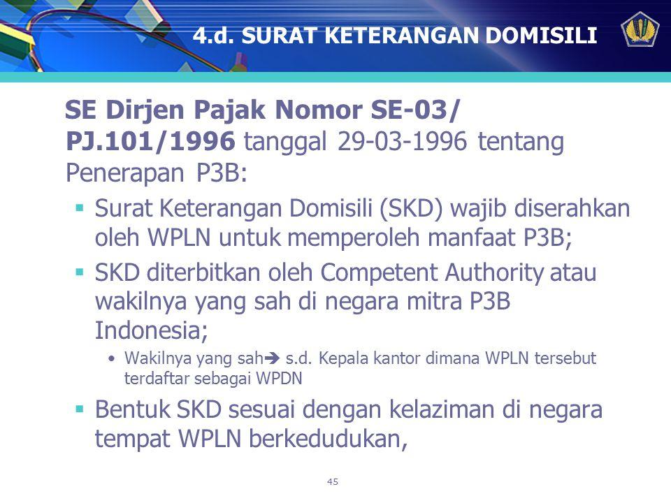 45 4.d. SURAT KETERANGAN DOMISILI SE Dirjen Pajak Nomor SE-03/ PJ.101/1996 tanggal 29-03-1996 tentang Penerapan P3B:  Surat Keterangan Domisili (SKD)