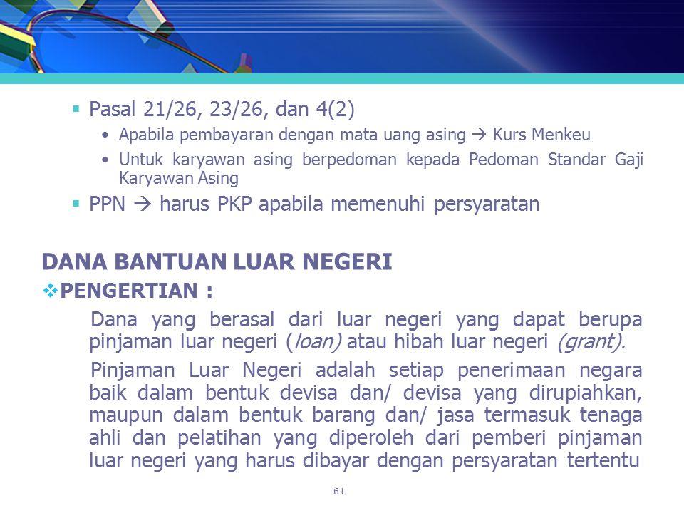 61  Pasal 21/26, 23/26, dan 4(2) Apabila pembayaran dengan mata uang asing  Kurs Menkeu Untuk karyawan asing berpedoman kepada Pedoman Standar Gaji