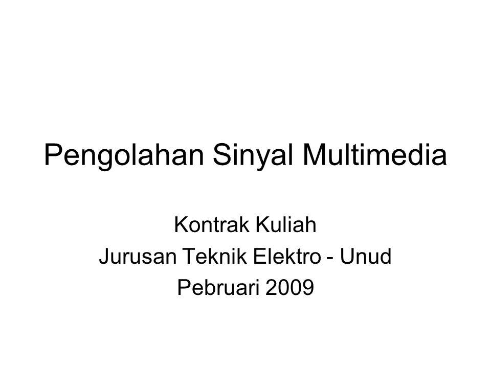 Pengolahan Sinyal Multimedia Kontrak Kuliah Jurusan Teknik Elektro - Unud Pebruari 2009