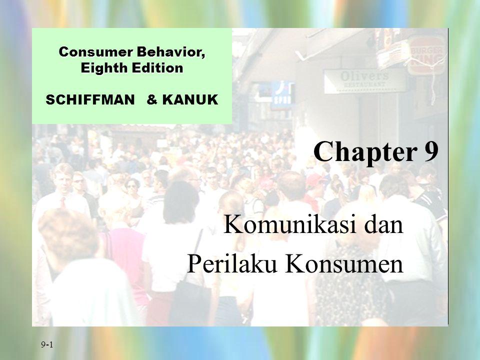 9-1 Chapter 9 Consumer Behavior, Eighth Edition Consumer Behavior, Eighth Edition SCHIFFMAN & KANUK Komunikasi dan Perilaku Konsumen