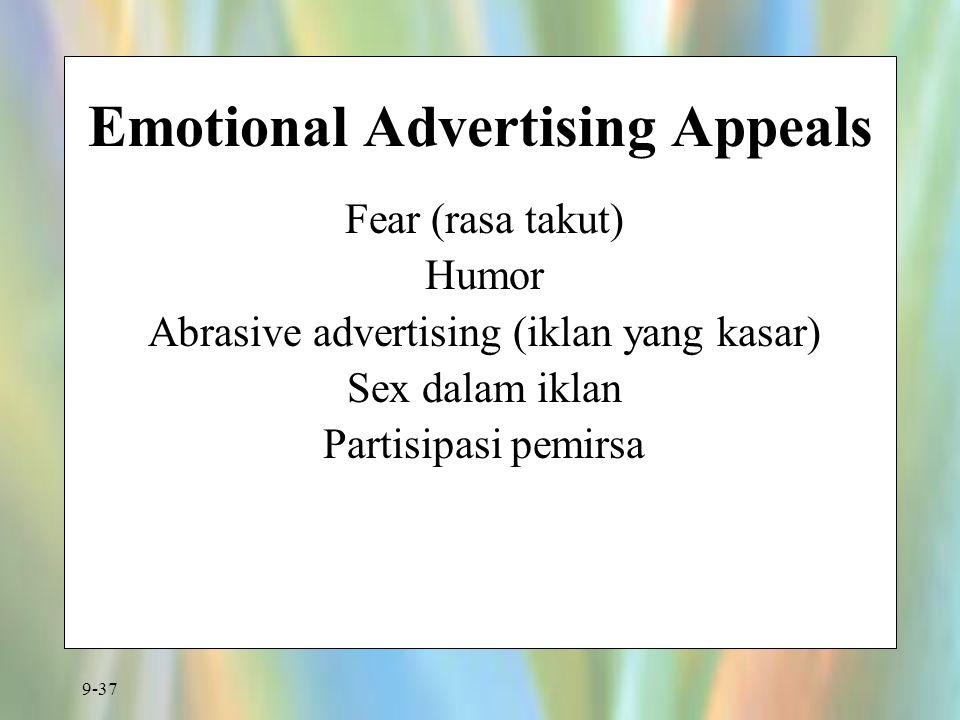 9-37 Emotional Advertising Appeals Fear (rasa takut) Humor Abrasive advertising (iklan yang kasar) Sex dalam iklan Partisipasi pemirsa