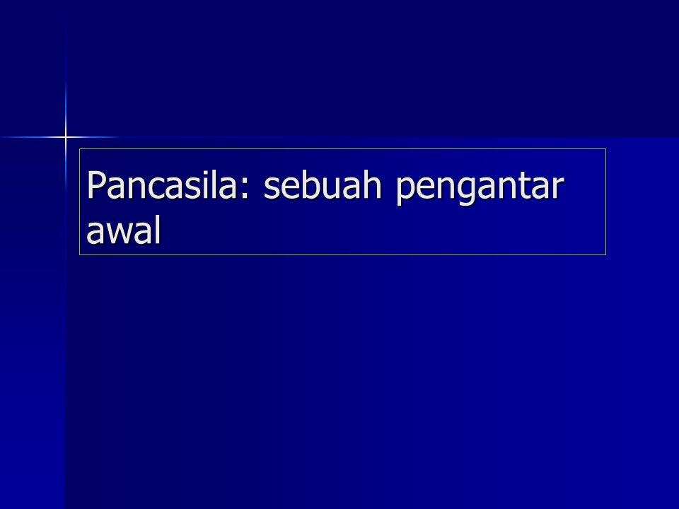 ISI ARTI PANCASILA 1.Abstrak Umum Universal; tetap dan tidak berubah 2.