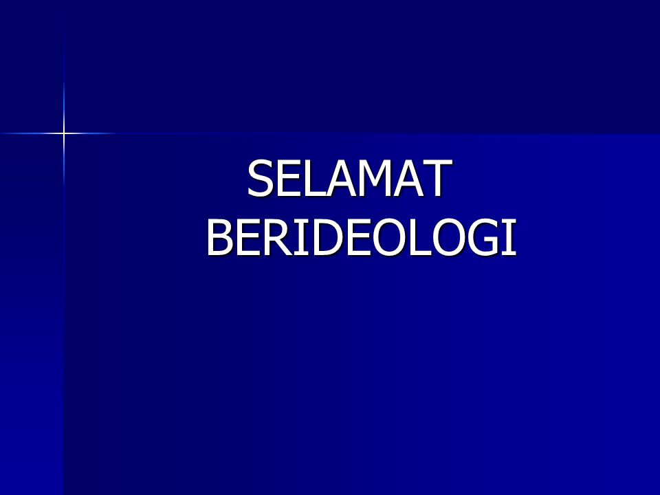 SELAMAT BERIDEOLOGI