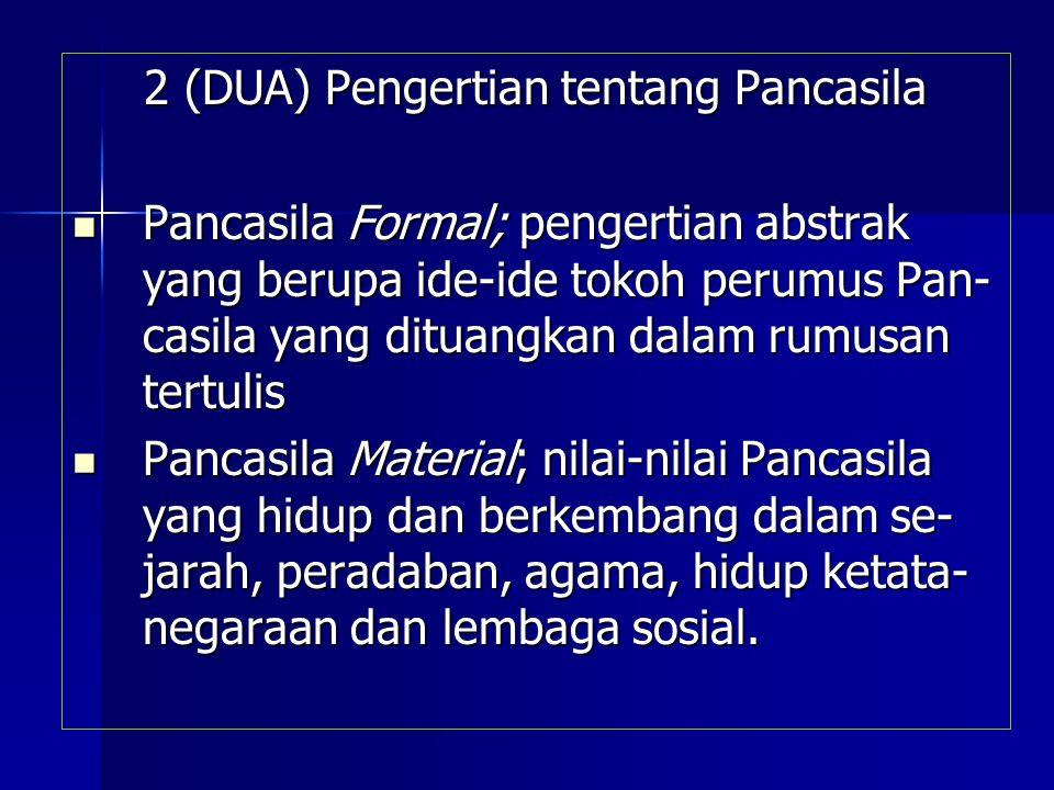2 (DUA) Pengertian tentang Pancasila Pancasila Formal; pengertian abstrak yang berupa ide-ide tokoh perumus Pan- casila yang dituangkan dalam rumusan