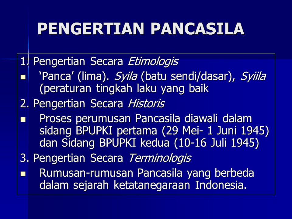PENGERTIAN PANCASILA 1. Pengertian Secara Etimologis 'Panca' (lima). Syila (batu sendi/dasar), Syiila (peraturan tingkah laku yang baik 'Panca' (lima)