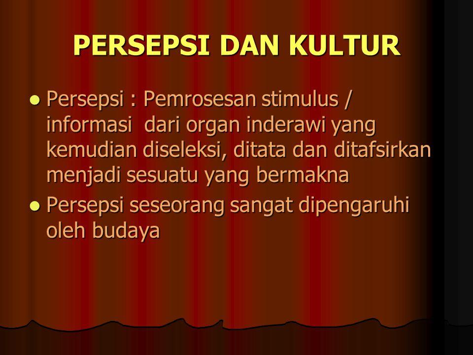 PERSEPSI DAN KULTUR Persepsi : Pemrosesan stimulus / informasi dari organ inderawi yang kemudian diseleksi, ditata dan ditafsirkan menjadi sesuatu yan