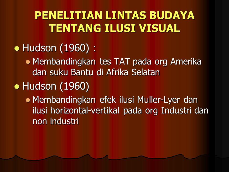PENELITIAN LINTAS BUDAYA TENTANG ILUSI VISUAL Hudson (1960) : Hudson (1960) : Membandingkan tes TAT pada org Amerika dan suku Bantu di Afrika Selatan