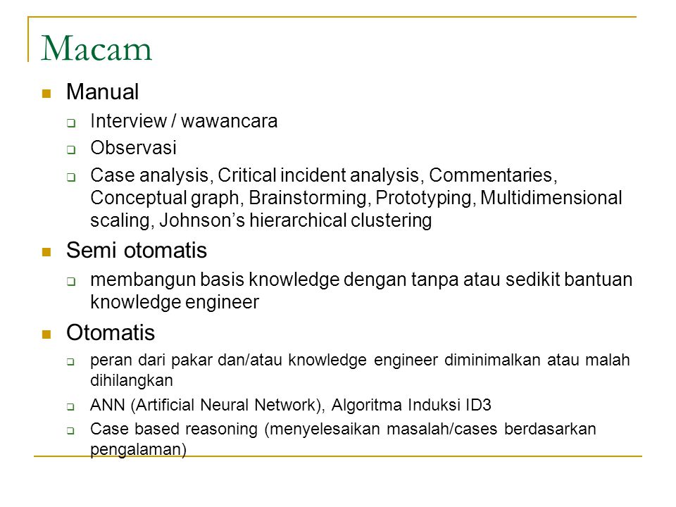 Macam Manual  Interview / wawancara  Observasi  Case analysis, Critical incident analysis, Commentaries, Conceptual graph, Brainstorming, Prototypi