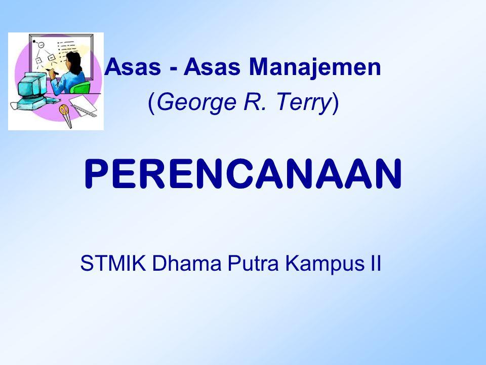 PERENCANAAN Asas - Asas Manajemen (George R. Terry) STMIK Dhama Putra Kampus II