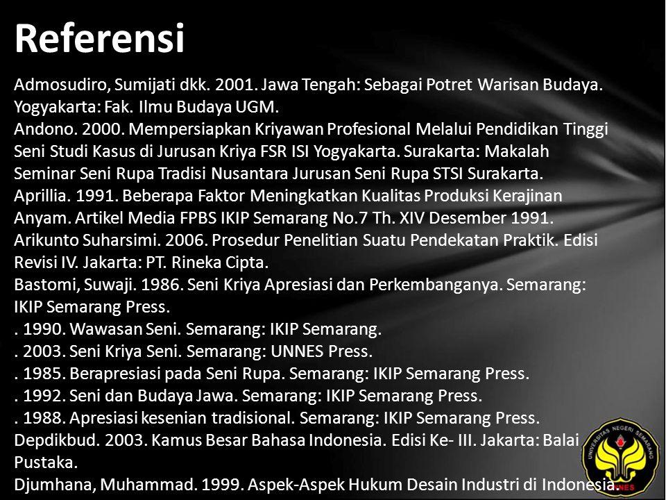 Referensi Admosudiro, Sumijati dkk. 2001. Jawa Tengah: Sebagai Potret Warisan Budaya. Yogyakarta: Fak. Ilmu Budaya UGM. Andono. 2000. Mempersiapkan Kr