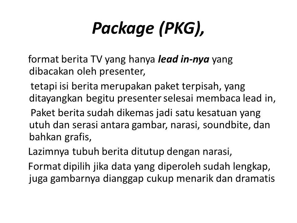 Package (PKG), format berita TV yang hanya lead in-nya yang dibacakan oleh presenter, tetapi isi berita merupakan paket terpisah, yang ditayangkan beg