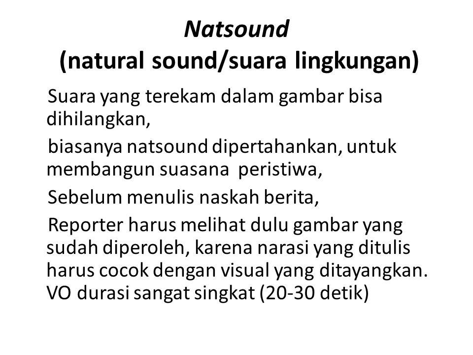 Natsound (natural sound/suara lingkungan) Suara yang terekam dalam gambar bisa dihilangkan, biasanya natsound dipertahankan, untuk membangun suasana p