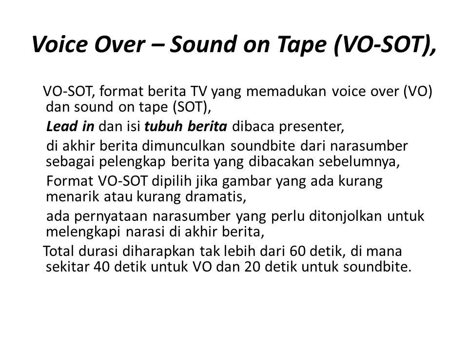 Voice Over – Sound on Tape (VO-SOT), VO-SOT, format berita TV yang memadukan voice over (VO) dan sound on tape (SOT), Lead in dan isi tubuh berita dib