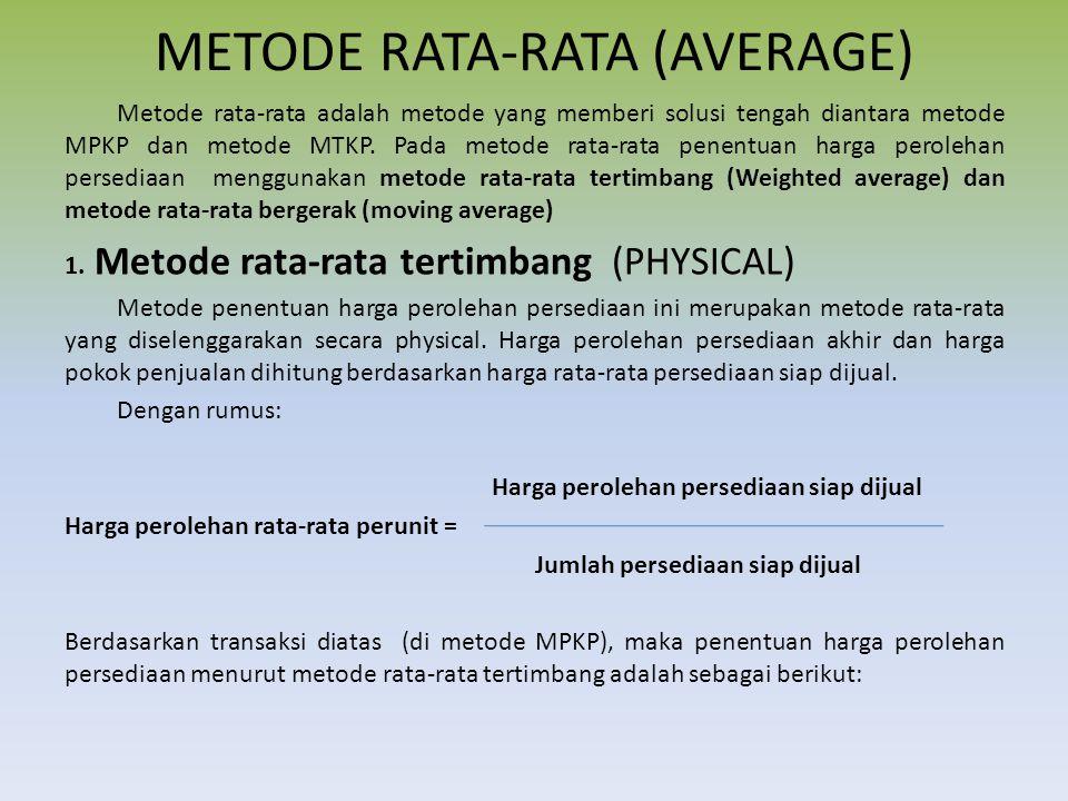 METODE RATA-RATA (AVERAGE) Metode rata-rata adalah metode yang memberi solusi tengah diantara metode MPKP dan metode MTKP. Pada metode rata-rata penen
