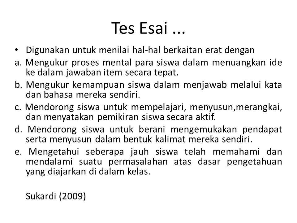 Kelebihan Tes Esai Gronlund, N.E (1982) menyatakan bahwa karakteristik yang paling menonjol dari tes essay adalah kebebasan respon yang diberikan oleh para siswa.
