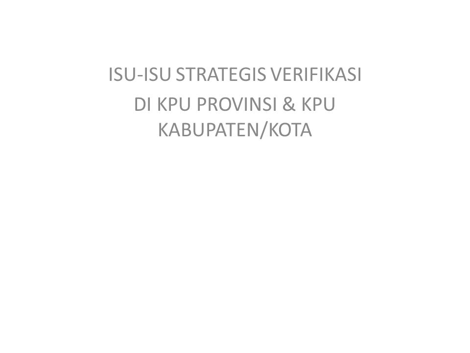 ISU-ISU STRATEGIS VERIFIKASI DI KPU PROVINSI & KPU KABUPATEN/KOTA