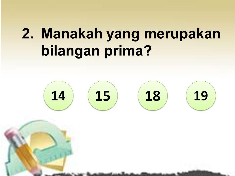 Karena 9 mempunyai lebih dari dua faktor yaitu 1, 3, dan 9 salah!!! 6 6 7 7 8 8 9 9 Coba lagi