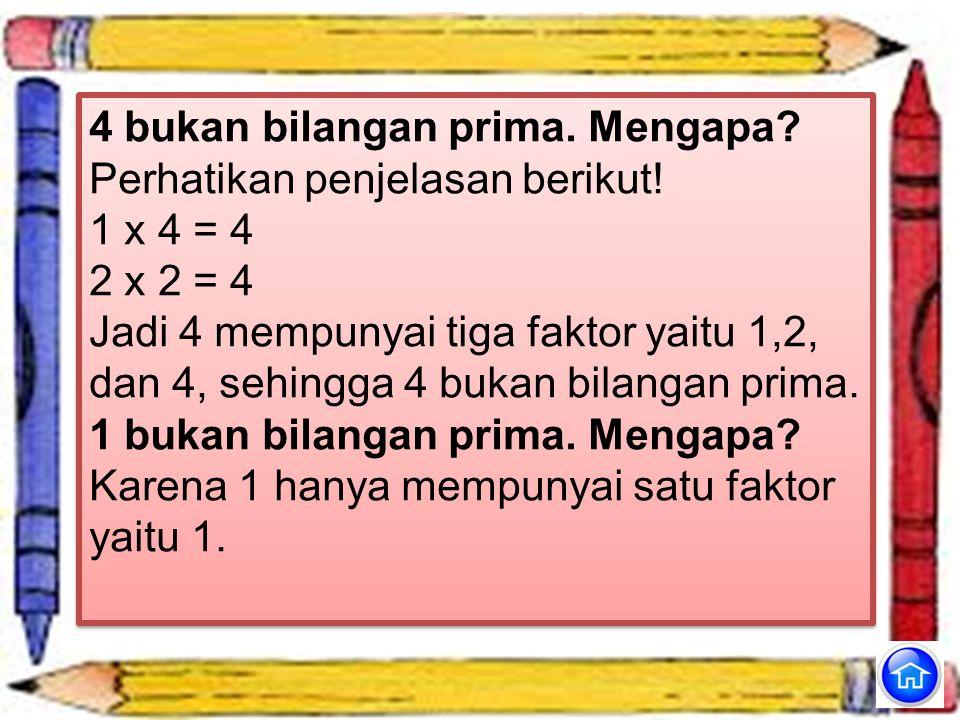 KI & KD MATERI KETUNTASAN SOAL-SOAL Bilangan Prima Bilangan prima adalah bilangan yang mempunyai tepat dua faktor, yaitu 1 dan bilangan itu sendiri. C