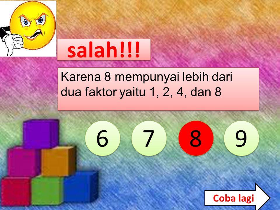 Soal berikutnya 6 6 7 7 8 8 9 9 Karena 7 mempunyai tepat dua faktor yaitu 1 dan 7 Karena 7 mempunyai tepat dua faktor yaitu 1 dan 7 BENAR..