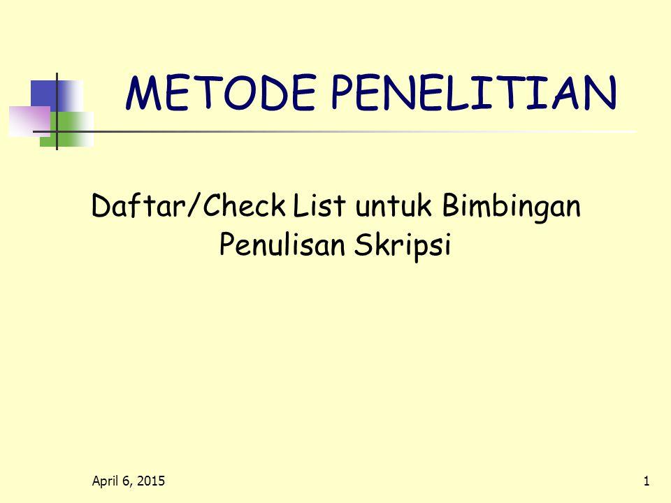 April 6, 20151 METODE PENELITIAN Daftar/Check List untuk Bimbingan Penulisan Skripsi
