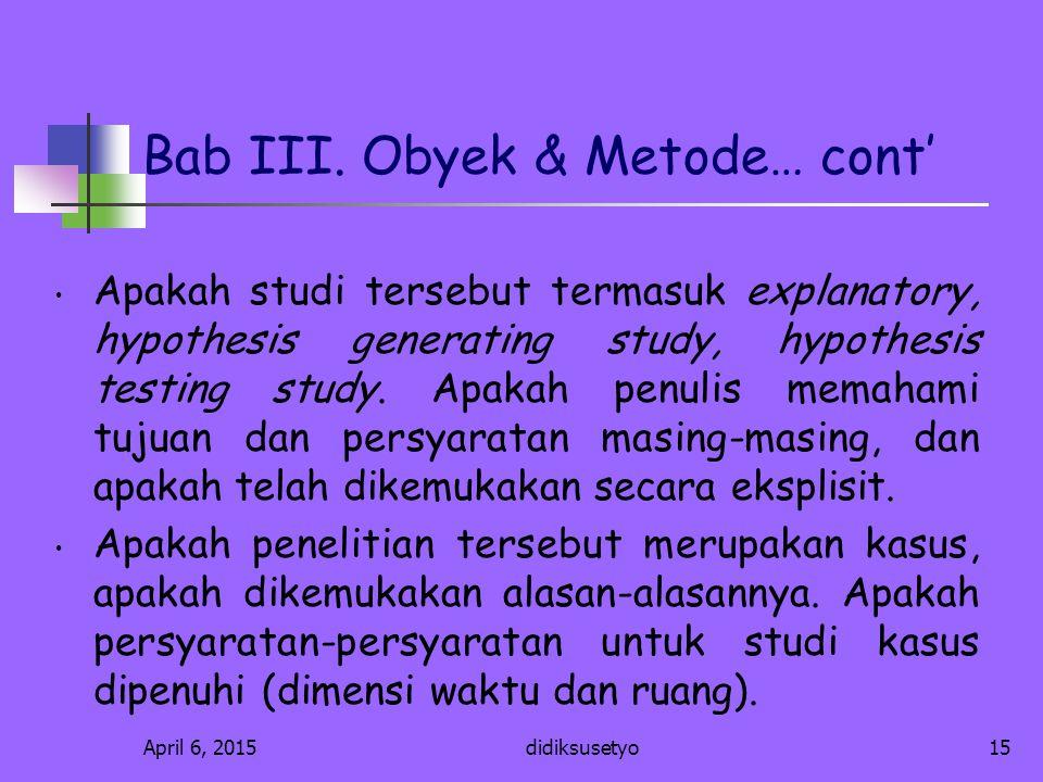 April 6, 2015didiksusetyo14 Bab III. Obyek & Metode Penelitian Sejauhmana obyek penelitian telah didiskusikan dengan tepat, apakah masalah- masalah yg