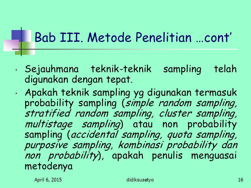 April 6, 2015didiksusetyo15 Bab III. Obyek & Metode… cont' Apakah studi tersebut termasuk explanatory, hypothesis generating study, hypothesis testing