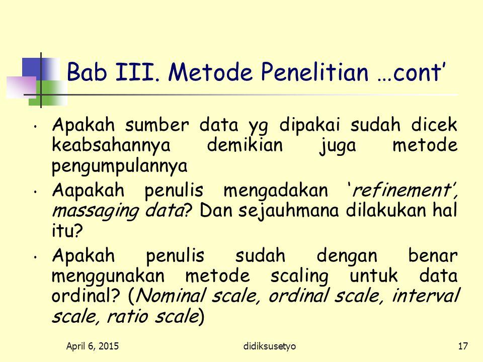 April 6, 2015didiksusetyo16 Bab III. Metode Penelitian …cont' Sejauhmana teknik-teknik sampling telah digunakan dengan tepat. Apakah teknik sampling y