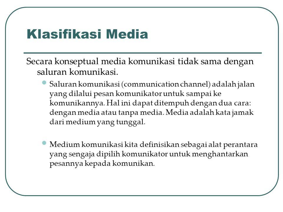 Klasifikasi Media Secara konseptual media komunikasi tidak sama dengan saluran komunikasi. Saluran komunikasi (communication channel) adalah jalan yan