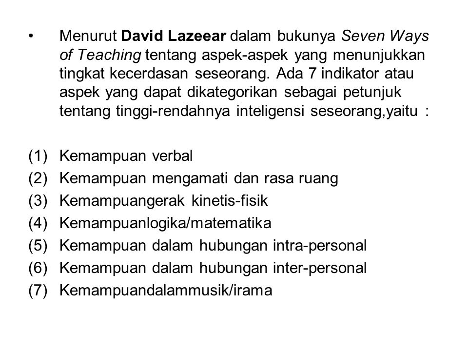 Menurut David Lazeear dalam bukunya Seven Ways of Teaching tentang aspek-aspek yang menunjukkan tingkat kecerdasan seseorang. Ada 7 indikator atau asp