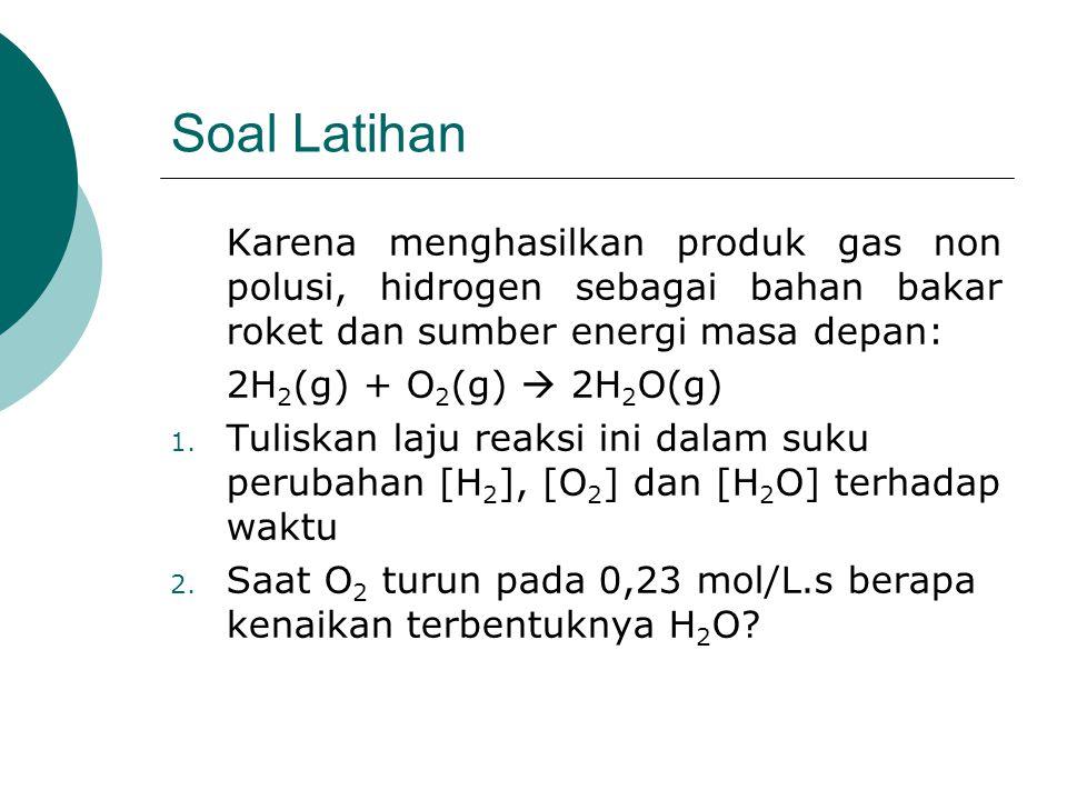 Soal Latihan Karena menghasilkan produk gas non polusi, hidrogen sebagai bahan bakar roket dan sumber energi masa depan: 2H 2 (g) + O 2 (g)  2H 2 O(g