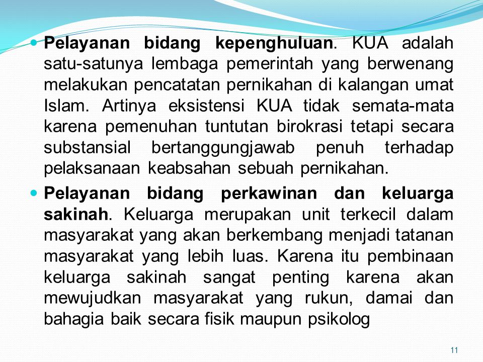 Pelayanan bidang kepenghuluan. KUA adalah satu-satunya lembaga pemerintah yang berwenang melakukan pencatatan pernikahan di kalangan umat Islam. Artin