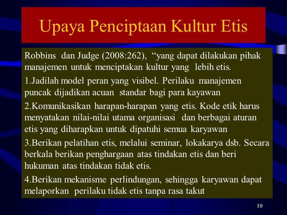 """Upaya Penciptaan Kultur Etis Robbins dan Judge (2008:262), """"yang dapat dilakukan pihak manajemen untuk menciptakan kultur yang lebih etis. 1.Jadilah m"""