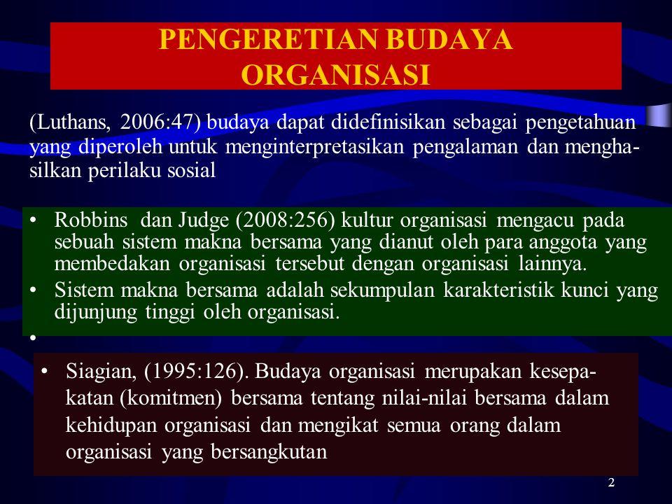 PENGERETIAN BUDAYA ORGANISASI Robbins dan Judge (2008:256) kultur organisasi mengacu pada sebuah sistem makna bersama yang dianut oleh para anggota ya