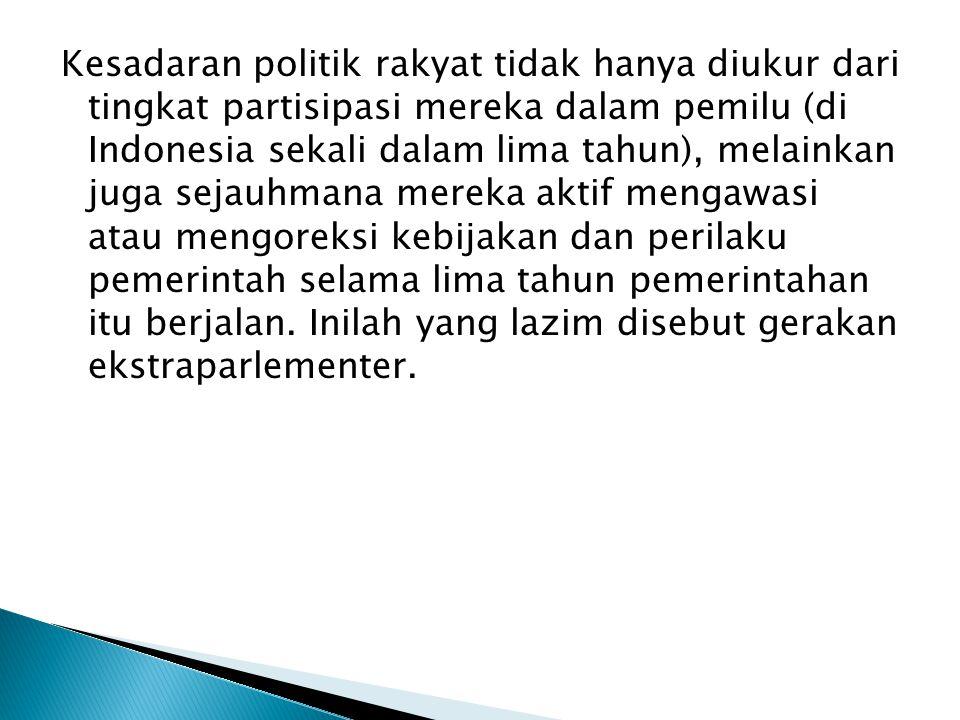 Kesadaran politik rakyat tidak hanya diukur dari tingkat partisipasi mereka dalam pemilu (di Indonesia sekali dalam lima tahun), melainkan juga sejauh