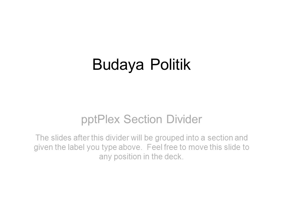pptPlex Section Divider Budaya Politik The slides after this divider will be grouped into a section and given the label you type above. Feel free to m