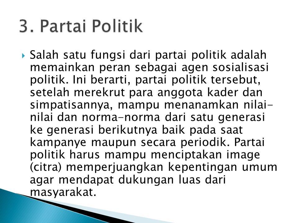  Salah satu fungsi dari partai politik adalah memainkan peran sebagai agen sosialisasi politik. Ini berarti, partai politik tersebut, setelah merekru