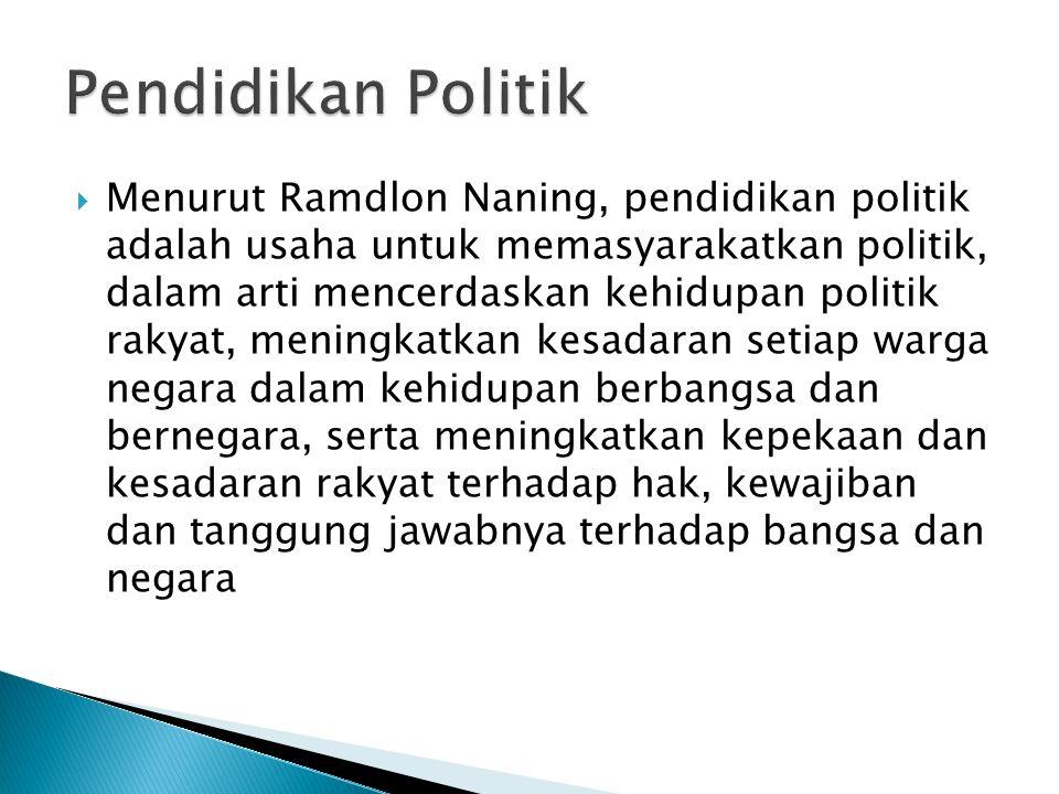  Menurut Ramdlon Naning, pendidikan politik adalah usaha untuk memasyarakatkan politik, dalam arti mencerdaskan kehidupan politik rakyat, meningkatka