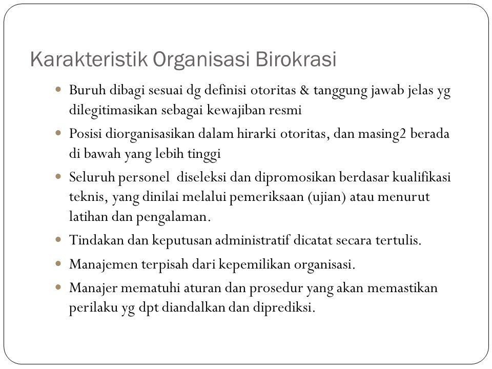 Karakteristik Organisasi Birokrasi Buruh dibagi sesuai dg definisi otoritas & tanggung jawab jelas yg dilegitimasikan sebagai kewajiban resmi Posisi d
