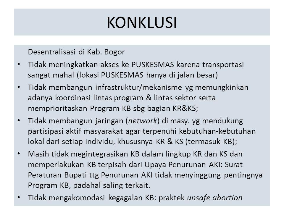 KONKLUSI Desentralisasi di Kab. Bogor Tidak meningkatkan akses ke PUSKESMAS karena transportasi sangat mahal (lokasi PUSKESMAS hanya di jalan besar) T