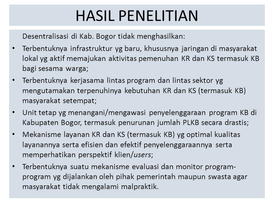 HASIL PENELITIAN Desentralisasi di Kab. Bogor tidak menghasilkan: Terbentuknya infrastruktur yg baru, khususnya jaringan di masyarakat lokal yg aktif