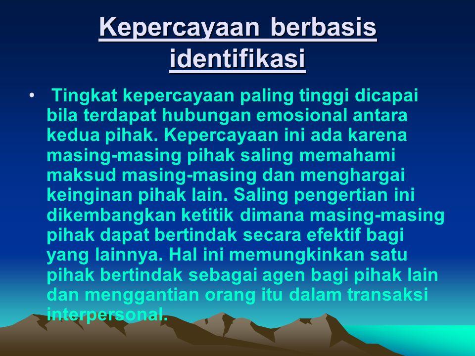 Kepercayaan berbasis identifikasi Tingkat kepercayaan paling tinggi dicapai bila terdapat hubungan emosional antara kedua pihak. Kepercayaan ini ada k