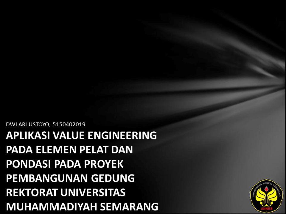 DWI ARI USTOYO, 5150402019 APLIKASI VALUE ENGINEERING PADA ELEMEN PELAT DAN PONDASI PADA PROYEK PEMBANGUNAN GEDUNG REKTORAT UNIVERSITAS MUHAMMADIYAH SEMARANG