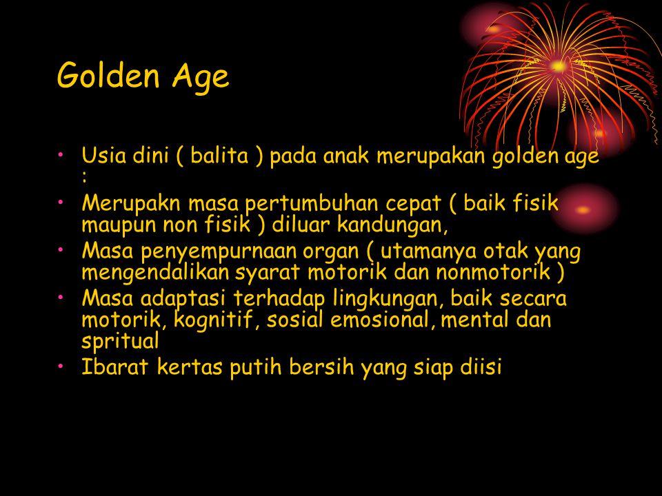 Golden Age Usia dini ( balita ) pada anak merupakan golden age : Merupakn masa pertumbuhan cepat ( baik fisik maupun non fisik ) diluar kandungan, Mas