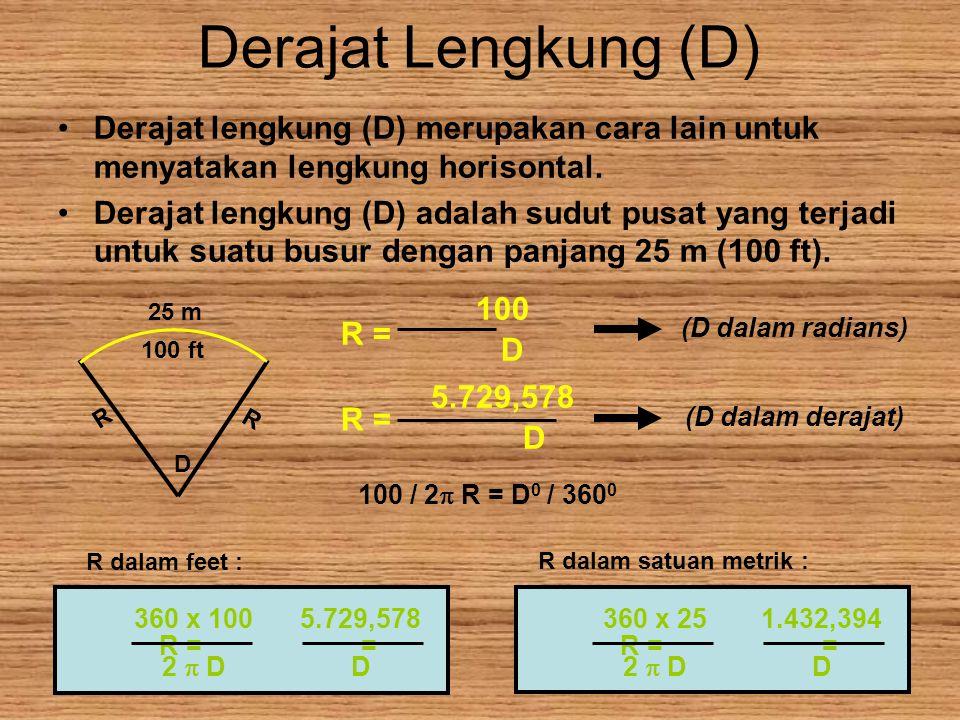 Derajat Lengkung (D) Derajat lengkung (D) merupakan cara lain untuk menyatakan lengkung horisontal. Derajat lengkung (D) adalah sudut pusat yang terja