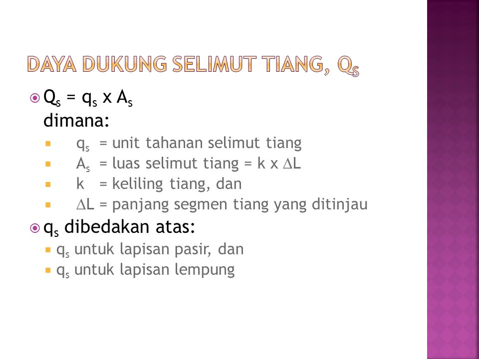  Q s = q s x A s dimana:  q s = unit tahanan selimut tiang  A s = luas selimut tiang = k x  L  k= keliling tiang, dan   L= panjang segmen tiang