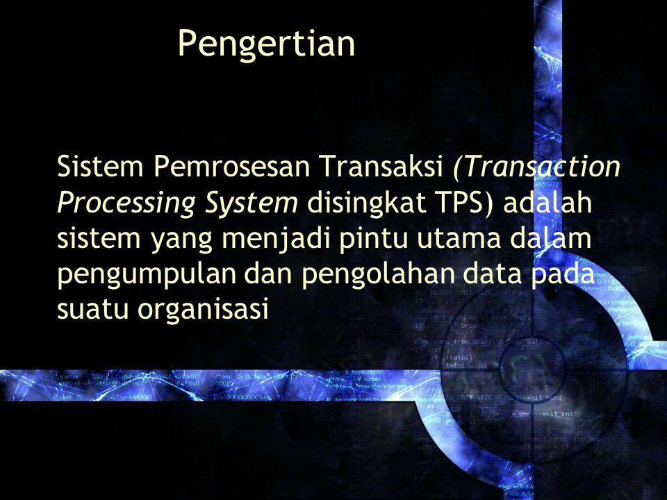 Pengertian Sistem Pemrosesan Transaksi (Transaction Processing System disingkat TPS) adalah sistem yang menjadi pintu utama dalam pengumpulan dan peng