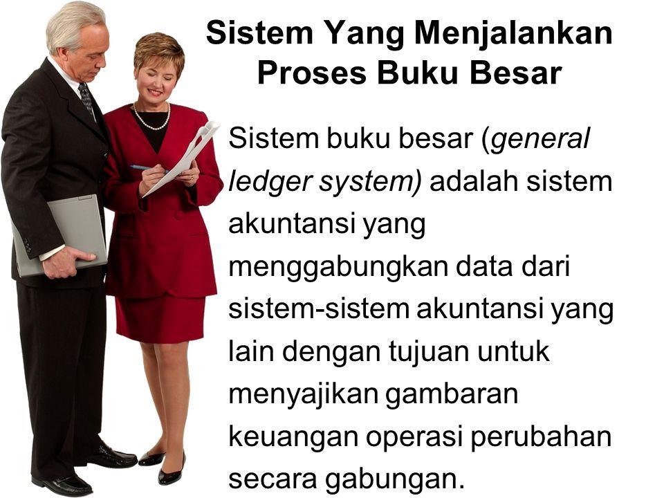 Sistem Yang Menjalankan Proses Buku Besar Sistem buku besar (general ledger system) adalah sistem akuntansi yang menggabungkan data dari sistem-sistem