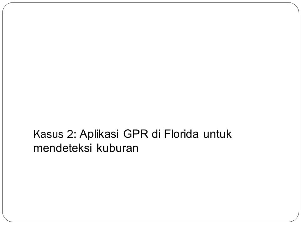 Kasus 2: Aplikasi GPR di Florida untuk mendeteksi kuburan