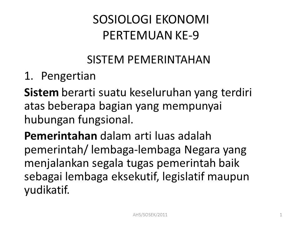 SOSIOLOGI EKONOMI PERTEMUAN KE-9 SISTEM PEMERINTAHAN Sistem pemerintahan adalah sistem yang dimiliki suatu negara dalam mengatur pemerintahannya.